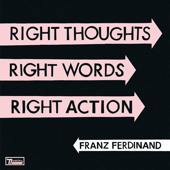Franz Ferdinand - Right Thoughts, Right Words, Right Action (2013)