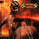 Machine Head - 'Burn My Eyes' (debut)     01 de agosto 1994